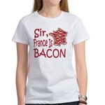 Sir France Is Bacon Women's T-Shirt