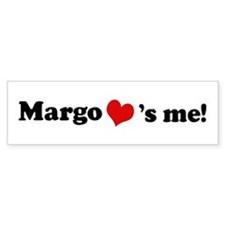 Margo loves me Bumper Bumper Sticker