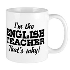 I'm The English Teacher That's Why Mug
