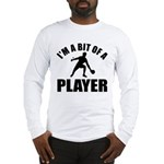 I'm a bit of a player table tennis Long Sleeve T-S