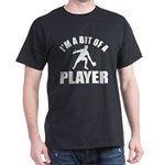 I'm a bit of a player table tennis Dark T-Shirt