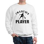 I'm a bit of a player table tennis Sweatshirt