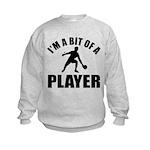 I'm a bit of a player table tennis Kids Sweatshirt