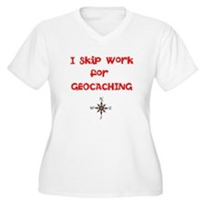 I Skip Work for GEOCACHING T-Shirt