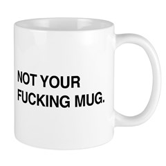 Not your fucking mug