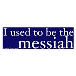 Used to be the Messiah Bumper Sticker