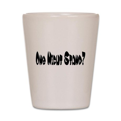 One Night Stand? Shot Glass