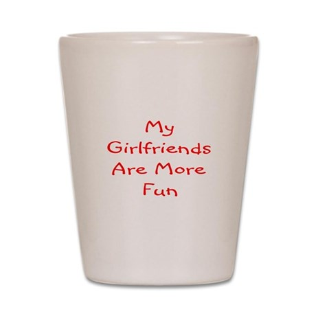 My Girlfriends... Shot Glass