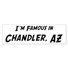 Famous in Chandler Bumper Bumper Sticker