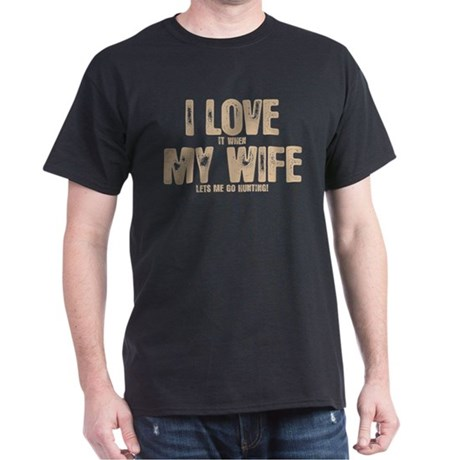 WIFE LETS ME GO HUNTING Dark T-Shirt