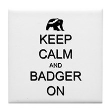 Keep Calm and Badger On Tile Coaster