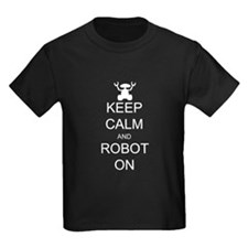 Keep Calm and Robot On T