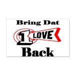 BRING DAT 1 LOVE BACK 22x14 Wall Peel
