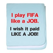 I play FIFA like a JOB. I wi baby blanket