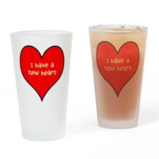 I have a new heart Drinking Glass