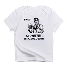 Alcohol is a Solution Infant T-Shirt