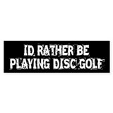 I'd Rather Be Playing Disc Golf - Bumper Sticker