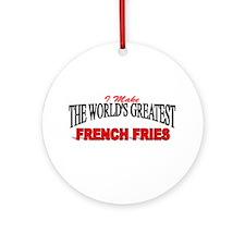 """I Make The World's Greatest French Fries"" Ornamen"