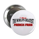 """I Make The World's Greatest French Fries"" 2.25"" B"