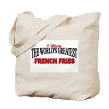 """I Make The World's Greatest French Fries"" Tote Ba"