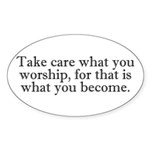 Take Care What You Worship Oval Sticker