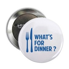 "What's for dinner ? 2.25"" Button"