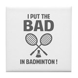 Bad in Badminton Tile Coaster