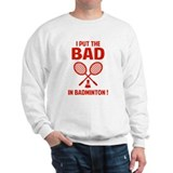 Bad in Badminton Sweatshirt