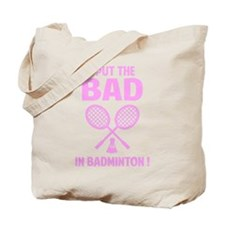 Bad in Badminton Tote Bag
