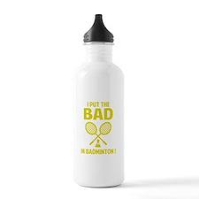 Bad in Badminton Water Bottle