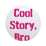 Cool Story Bro Ornament (Round)