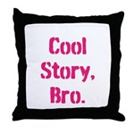 Cool Story Bro Throw Pillow