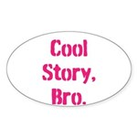 Cool Story Bro Sticker (Oval 10 pk)