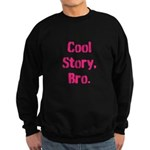 Cool Story Bro Sweatshirt (dark)