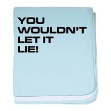 You Wouldn't Let It Lie! baby blanket