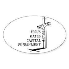 Jesus Hates Capital Punishment Oval Decal