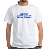What Would Jesus Drink? Shirt
