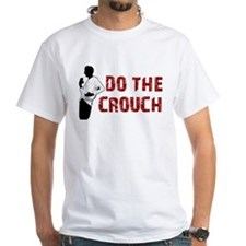 do the crouch Shirt