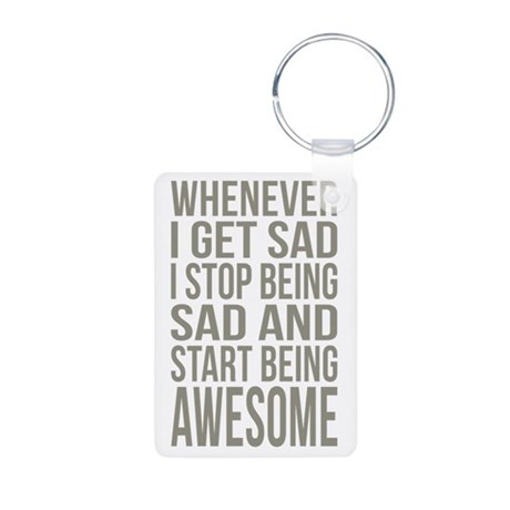 Whenever I Get Sad... Keychain