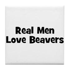 Real Men Love Beavers Tile Coaster