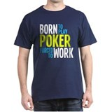 Born to Play Poker Forced to T-Shirt