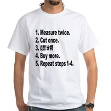 Measure twice, Cut once... Shirt