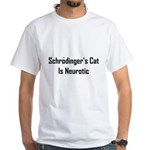 Schrodinger's Cat Is Neurotic White T-Shirt