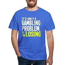 It's Only a Gambling Problem T-Shirt