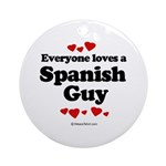 Everyone loves a Spanish Guy -  Ornament (Round)