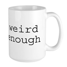 Being Weird Isn't Enough Coffee Mug