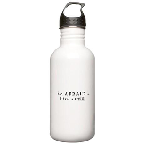 Be Afraid: I have a Twin Stainless Water Bottle 1.