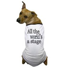 All the World's a Stage Dog T-Shirt