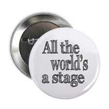 "All the World's a Stage 2.25"" Button"