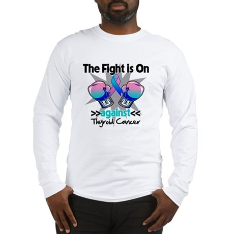 Fight is On Thyroid Cancer Long Sleeve T-Shirt